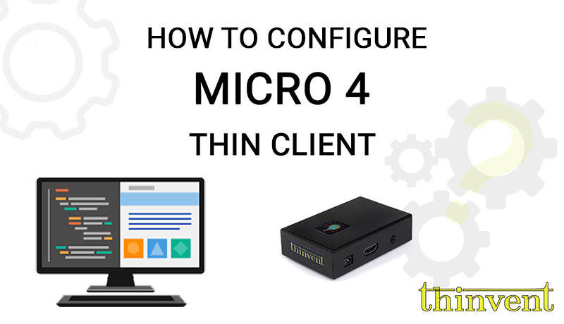 How to Configure Micro 4 Thin Client