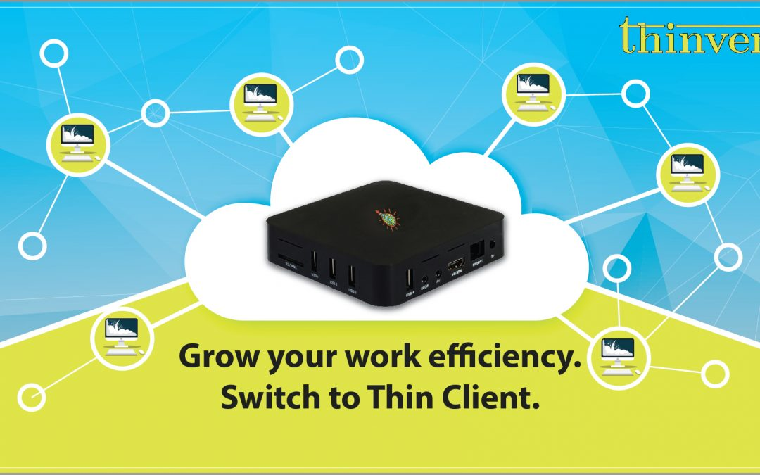 Grow your work efficiency. Switch to Thin Client